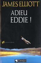Couverture du livre « Adieu Eddie ! » de James Elliott aux éditions Pygmalion