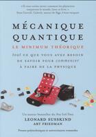 Couverture du livre « Mécanique quantique ; tout ce que vous avez besoin de savoir pour commencer à faire de la physique » de Leonard Susskind et Art Friedman aux éditions Ppur