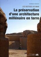 Couverture du livre « Les vestiges de Mari ; la préservation d'une architecture millénaire en terre » de Mahmoud Bendakir aux éditions La Villette
