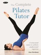 Couverture du livre « The Complete Pilates Tutor » de Alan Herdman aux éditions Octopus Digital