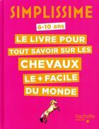 Couverture du livre « Simplissime ; le livre pour tout savoir sur les chevaux le + facile du monde » de Antoinette Delylle aux éditions Hachette Enfants