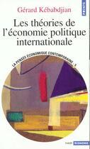 Couverture du livre « Les théories de l'économie politique internationale » de Gerard Kebabdjian aux éditions Points