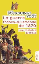 Couverture du livre « La guerre franco-allemande de 1870 ; une histoire globale » de Nicolas Bourguinat et Gilles Vogt aux éditions Flammarion