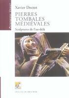 Couverture du livre « Pierres tombales médiévales ; sculptures de l'au-delà » de Xavier Dectot aux éditions Rempart