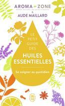 Couverture du livre « Le petit guide des huiles essentielles ; se soigner au quotidien » de Aude Maillard aux éditions J'ai Lu