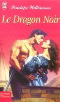 Couverture du livre « Le Dragon Noir » de Penelope Williamson aux éditions J'ai Lu