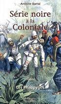 Couverture du livre « Philopyges Vol2, Serie Noire A La Coloniale : Roman » de Barral/Antoine aux éditions Singulieres