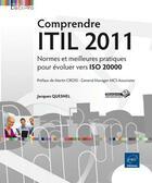 Couverture du livre « Comprendre ITIL 2011 ; normes et meilleures pratiques pour évoluer vers ISO 20000 » de Jacques Quesnel aux éditions Eni