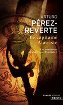 Couverture du livre « Les aventures du capitaine Alatriste t.1 ; le capitaine Alatriste » de Arturo Perez-Reverte aux éditions Points
