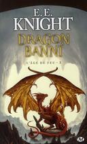 Couverture du livre « L'âge du feu t.3 ; dragon banni » de E.E. Knight aux éditions Milady Imaginaire