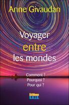 Couverture du livre « Voyager entre les mondes ; comment ? pourquoi ? pour qui ? » de Anne Givaudan aux éditions Sois