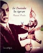 Couverture du livre « Le succube du tyran » de Pascal Pratz aux éditions Lunatique