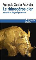 Couverture du livre « Le rhinoceros d'or ; histoires du Moyen âge africain) » de Francois-Xavier Fauvelle-Aymar aux éditions Gallimard
