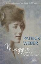 Couverture du livre « Maggie ; une vie pour en finir » de Patrick Weber aux éditions Plon