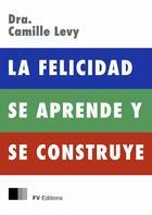 Couverture du livre « La Felicidad se Aprende y se Construye » de Camille Levy aux éditions Fv Editions