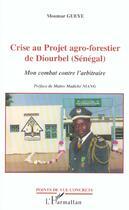 Couverture du livre « Crise Au Projet Agro-Forestier De Diourbel ; Mon Combat Contre L'Arbitraire » de Moumar Gueye aux éditions L'harmattan