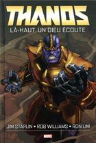 Couverture du livre « Thanos ; là-haut, un dieu écoute » de Jim Starlin et Ron Lim et Rob Williams aux éditions Panini