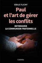 Couverture du livre « Paul et l'art de gérer les conflits ; retrouver la communion fraternelle » de Odile Flichy aux éditions Cabedita
