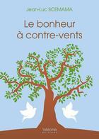 Couverture du livre « Le bonheur à contre-vents » de Jean-Luc Scemama aux éditions Verone