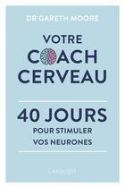 Couverture du livre « Votre coach cerveau ; 40 jours pour stimuler vos neurones » de Gareth Moore aux éditions Larousse