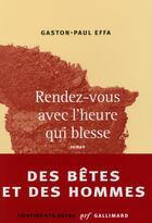 Couverture du livre « Rendez-vous avec l'heure qui blesse » de Gaston-Paul Effa aux éditions Gallimard