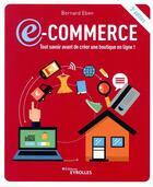 Couverture du livre « E-commerce : tout savoir avant de créer une boutique en ligne ! (3e édition) » de Bernard Eben aux éditions Eyrolles