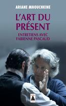 Couverture du livre « L'art du présent ; entretiens avec Fabienne Pascaud » de Ariane Mnouchkine aux éditions Actes Sud