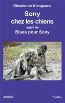 Couverture du livre « Sony chez les chiens ; blues pour Sony » de Dieudonne Niangouna aux éditions Acoria