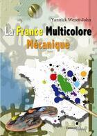 Couverture du livre « La France multicolore mécanique » de Yannick Wezet-John aux éditions Melibee