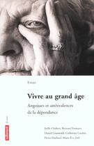 Couverture du livre « Vivre au grand âge ; angoisses et ambivalences de la dépendance » de Bernard Ennuyer et Joelle Chabert aux éditions Autrement