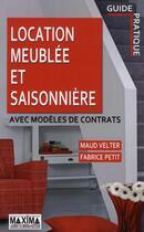 Couverture du livre « Location meublée et saisonnière ; avec modèles de contrats » de Maud Velter et Fabrice Petit aux éditions Maxima Laurent Du Mesnil