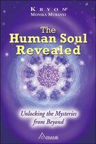 Couverture du livre « The human soul revealed ; unlocking the mysteries from beyond » de Kryeon et Monika Muranyi aux éditions Ariane