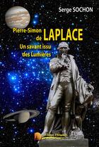 Couverture du livre « Pierre Simon de Laplace ; un savant issu des lumières » de Serge Sochon aux éditions Heligoland