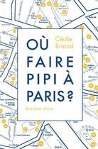 Couverture du livre « Où faire pipi à Paris ? » de Cecile Briand aux éditions Attila