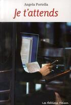 Couverture du livre « Je t'attends » de Angela Portella aux éditions Les Editions Maison
