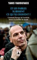 Couverture du livre « Et les faibles subissent ce qu'ils doivent ? comment l'Europe de l'austérité menace la stabilité du monde » de Yanis Varoufakis aux éditions Actes Sud