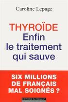Couverture du livre « Thyroïde ; enfin le traitement qui sauve » de Caroline Lepage aux éditions Editions Du Moment