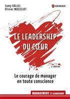 Couverture du livre « Le leadership du coeur ; le courage de manager en toute conscience (2e édition) » de Olivier Masselot et Samy Kallel aux éditions Gereso