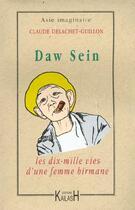 Couverture du livre « Daw sein ; les dix mille vies d'une femme birmane » de Claude Delachet-Guillon aux éditions Kailash