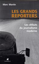 Couverture du livre « Grands Reporters - Les Debuts Du Journalisme Moderne (Les) » de Marc Martin aux éditions Audibert Louis