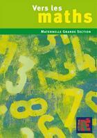 Couverture du livre « Vers les maths ; maternelle grande section » de Sautenet Duprey aux éditions Acces
