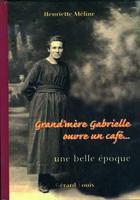 Couverture du livre « Grand-mère Gabrielle ouvre un café » de Henriette Meline aux éditions Gerard Louis