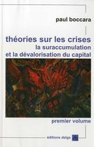 Couverture du livre « Theories Sur Les Crises (Premier Volume). La Suraccumulation Et La Devalorisation Du Capital » de Paul Boccara aux éditions Delga