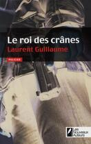 Couverture du livre « Le roi des crânes » de Laurent Guillaume aux éditions Les Nouveaux Auteurs