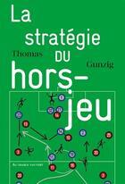 Couverture du livre « La stratégie du hors-jeu » de Thomas Gunzig aux éditions Au Diable Vauvert