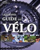 Couverture du livre « Le grand guide du vélo » de Chris Sidwells aux éditions Hachette Pratique