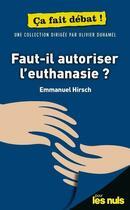 Couverture du livre « Faut-il autoriser l'euthanasie ? pour les nuls ça fait débat » de Emmanuel Hirsch et Olivier Duhamel aux éditions First