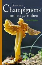 Couverture du livre « Guide des champignons milieu par milieu » de Gerard Houdou aux éditions Belin