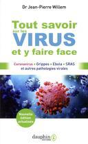 Couverture du livre « Tout savoir sur les virus et y faire face ; coronavirus, grippes, Ebola, SRAS et autres pathologies virales » de Jean-Pierre Willem aux éditions Dauphin