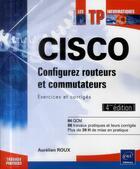 Couverture du livre « CISCO ; configurez routeurs et commutateurs ; exercices et corrigés (4e édition) » de Aurelien Roux aux éditions Eni